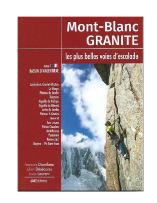 Mont Blanc Granite Les plus belles voies d'escalade Tome 1 JMEditions